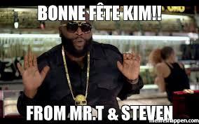Mr T Meme - bonne fête kim from mr t steven meme rick ross 46186