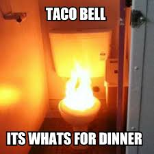 Fire Meme - the 25 best taco bell memes about farting fire and more