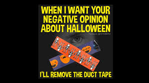 halloween tape halloween meme when i want you opinion i u0027ll remove the duct