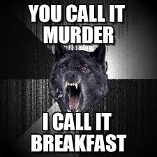 Insanity Wolf Meme - you call it murder insanity wolf meme on memegen
