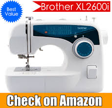 brother xl2600i sewing machine review 2017 best sewing machines