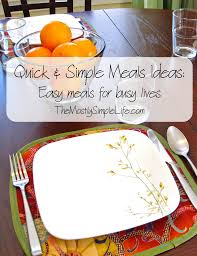 Simple Recipe Ideas For Dinner Quick And Simple Meal Ideas Easy Meals For Busy Lives The