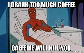 Too Much Coffee Meme - i drank too much coffee caffeine will kill you spiderman cancer