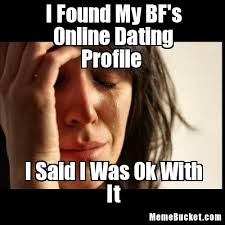 Internet Dating Meme - i found my bf s online dating profile create your own meme
