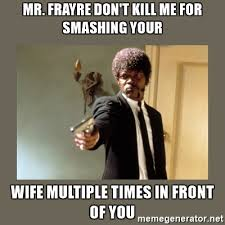 Multiple Image Meme Generator - mr frayre don t kill me for smashing your wife multiple times in