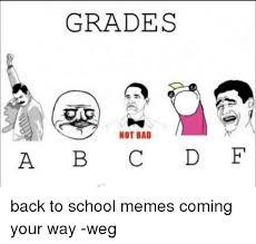 Not Bad Meme - grades not bad a b c d f back to school memes coming your way weg