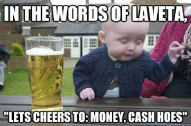 Cash Money Meme - in the words of laveta lets cheers to money cash hoes misc