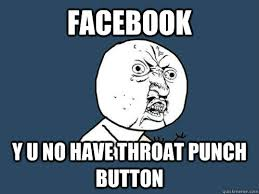 Throat Punch Meme - facebook y u no have throat punch button y u no quickmeme