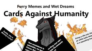 Furry Meme - furry memes and wet dreams cards against humanity 4 youtube