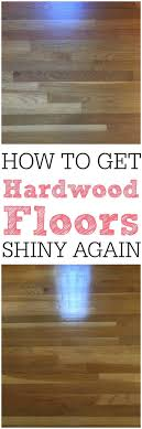 how to get hardwood floors to shine again cleaning house and