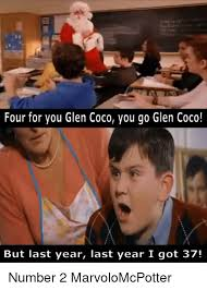 You Go Glen Coco Meme - four for you glen coco you go glen coco but last year last year i