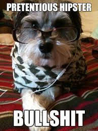 Hipster Dog Meme - the word hipster was first popularized in the 1940 s with regard