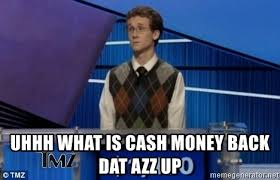 Dat Azz Meme - uhhh what is cash money back dat azz up jeopardy contestant meme