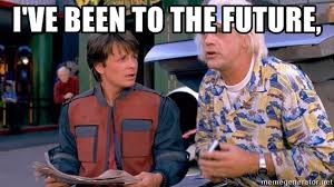 i ve been to the future back to the future meme meme generator