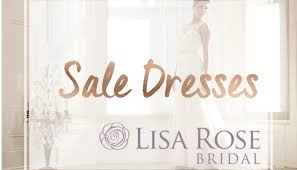 Wedding Dress Sale Lisa Rose Bridal Blog Advice Wedding Dress Designers And More