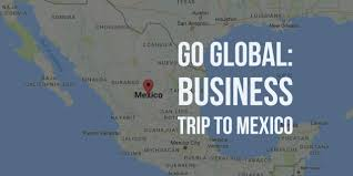 go global business trip to mexico scheduled for july