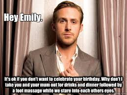 Emily Meme - hey emily it s ok if you don t want to celebrate your birthday