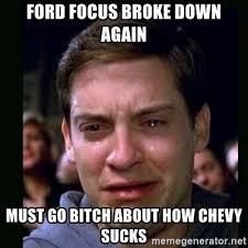Chevy Sucks Memes - ford focus broke down again must go bitch about how chevy sucks