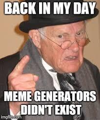 Memes Generators - back in my day memes imgflip