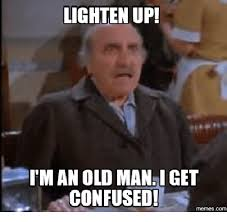 lighten up iman old man get confused memescom confused meme on me me