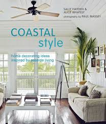 coastal living home decor coastal style book by sally hayden alice whately official
