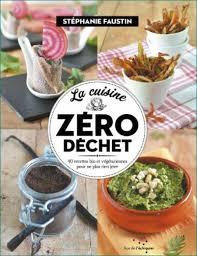 cuisiner quelqu un a lire la cuisine zéro déchet de stéphanie faustin gourmicom