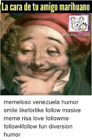 Memes De Marihuanos - la cara de tu amigo marihuano melo so memeloso venezuela humor
