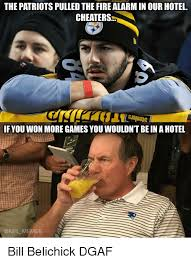 Bill Belichick Meme - the patriots pulledthe firealarm in our hotel cheaters if youwon