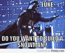 Do You Want To Build A Snowman Meme - luke do you want to build a snowman ifunny com