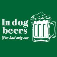 in dog beers i u0027ve had only one t shirts and more at cafepress