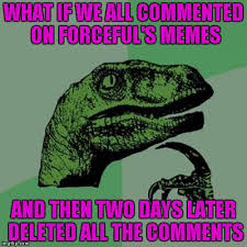 What If Dinosaur Meme - what if we all commented on forceful s memes and then two days