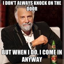 Door Meme - i don t always knock on the door but when i do i come in anyway