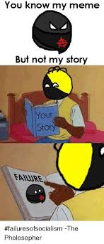 Your Story Meme - you know my meme but not my story your story failuresofsocialism