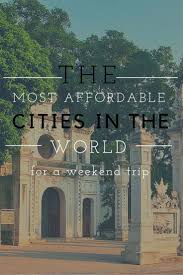 the most affordable cities in the world for a weekend trip weekend