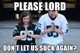 please lord don t let us suck again panthers fans pray meme