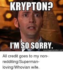 Doctor Who Meme Generator - krypton i m so sorry memegenerator net all credit goes to my non