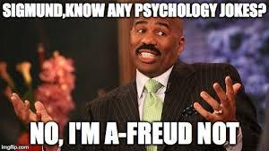 Meme Psychology - sigmund know any psychology jokes no i m a freud not meme