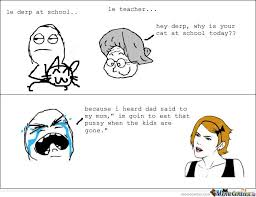 School Today Meme - hey derp why is your cat at school today by serkan meme center