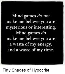 Mind Games Meme - mind games do not make me believe you are mysterious or interesting