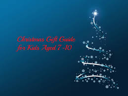 gift ideas for children aged 7 10