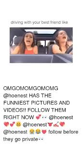 Funny Best Friends Memes - driving with your best friend like omgomomgomomg has the funniest