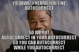 Autocorrect Meme - xzibit autocorrect meme quickmeme