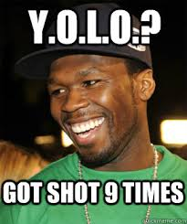 Meme Shot - y o l o got shot 9 times good guy 50 cent quickmeme