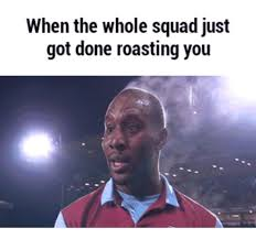 Greatest Memes Of All Time - 25 best memes about roasting picture roasting picture memes