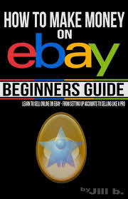 1 how to make money on ebay beginner u0027s guide learn to sell