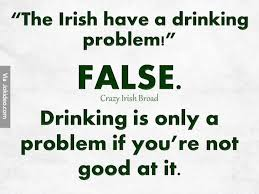 Drinking Problem Meme - the irish have a drinking problem jpg