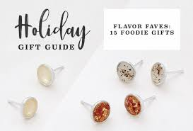 foodie gifts flavor faves 15 foodie gifts the goods