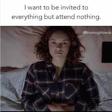 Hashtag Meme - i want to be invited to everything but attend nothing hashtag
