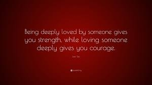 Strength Love Quotes by Lao Tzu Quote U201cbeing Deeply Loved By Someone Gives You Strength