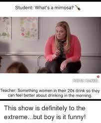 Funny Meme Maker - student what s a mimosa meme maker teacher something women in